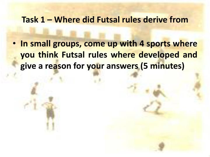Task 1 where did futsal rules derive from