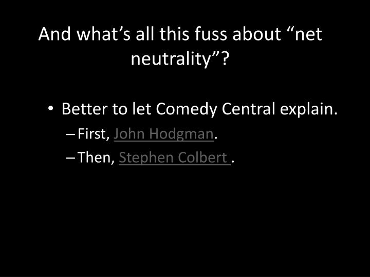 "And what's all this fuss about ""net neutrality""?"