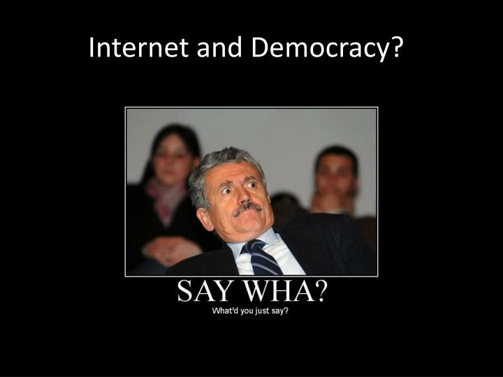 Internet and Democracy?