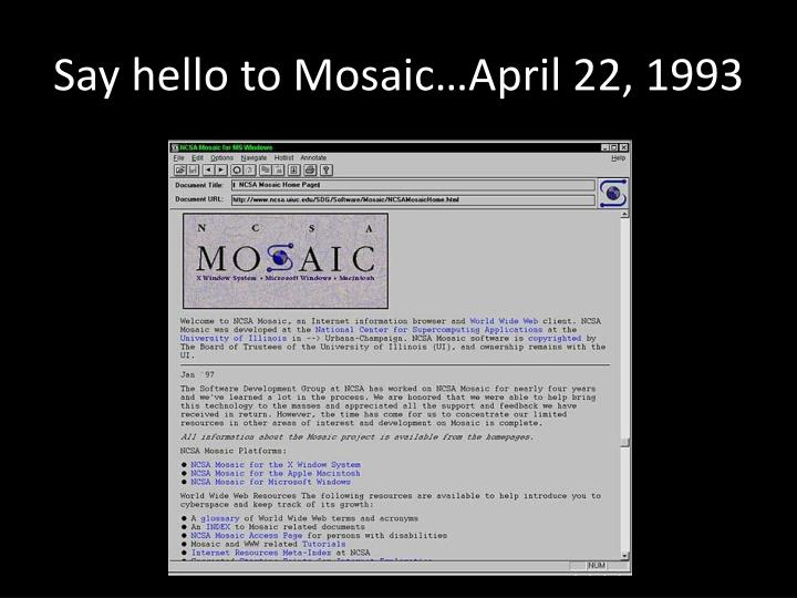 Say hello to Mosaic…April 22, 1993