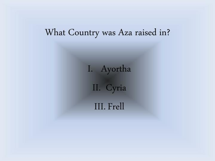 What Country was Aza raised in?