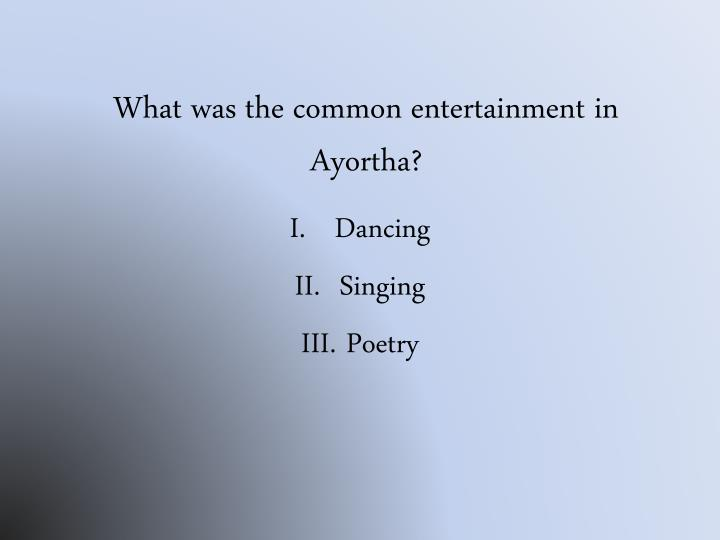 What was the common entertainment in Ayortha?