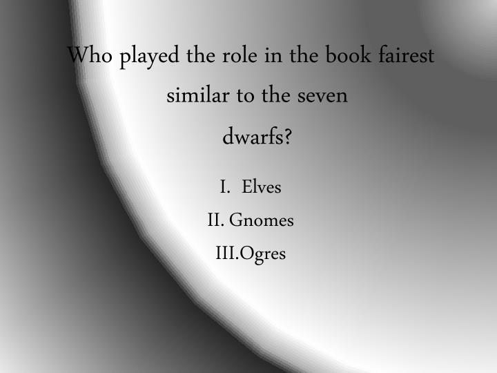 Who played the role in the book fairest similar to the seven