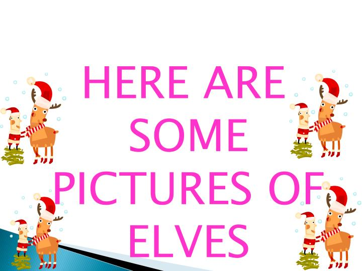 HERE ARE SOME PICTURES OF ELVES