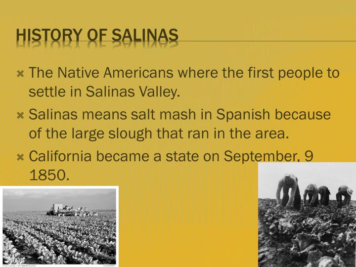 The Native Americans where the first people to settle in Salinas Valley.