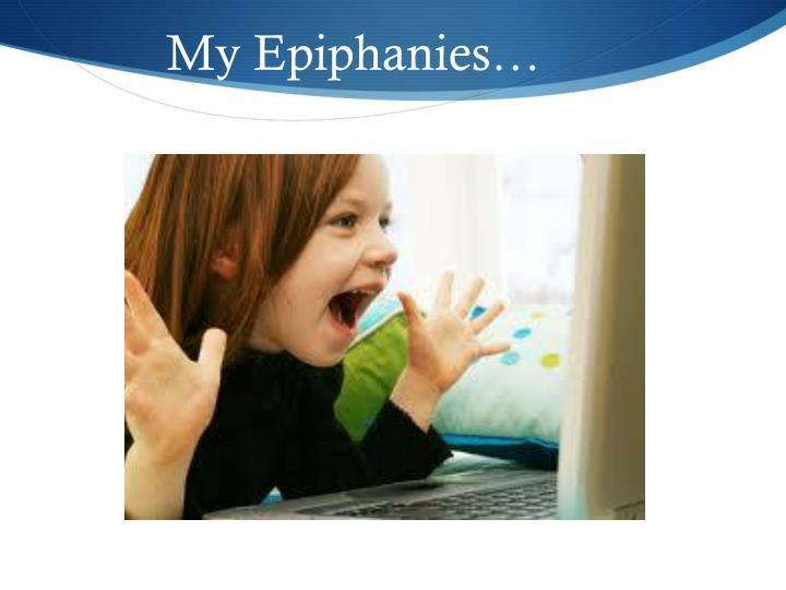 My Epiphanies…