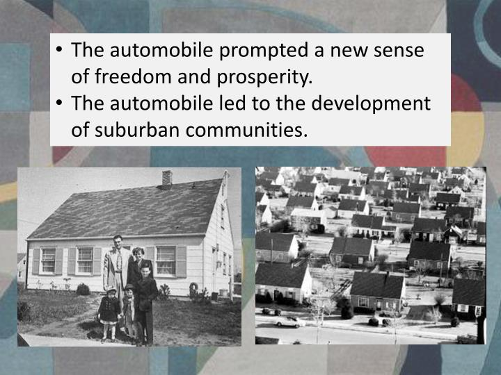 The automobile prompted a new sense of freedom and prosperity.