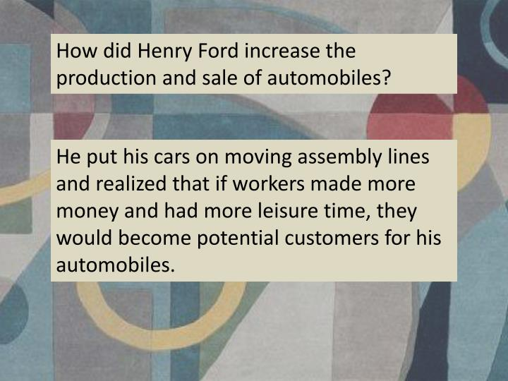 How did Henry Ford increase the production and sale of automobiles?