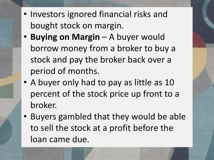 Investors ignored financial risks and bought stock on margin.