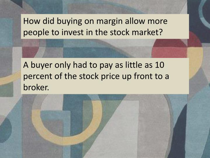 How did buying on margin allow more people to invest in the stock market?