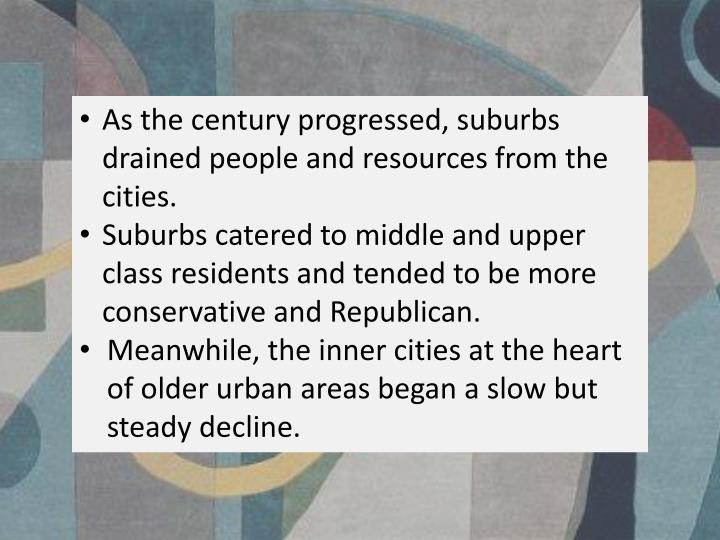 As the century progressed, suburbs drained people and resources from the cities.