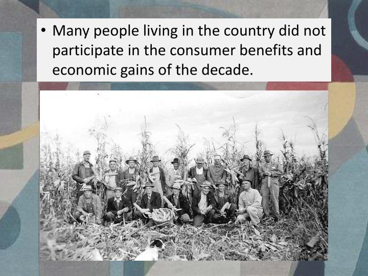 Many people living in the country did not participate in the consumer benefits and economic gains of the decade.
