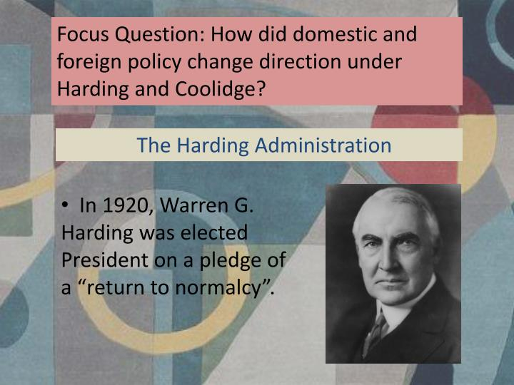 Focus Question: How did domestic and foreign policy change direction under Harding and Coolidge?