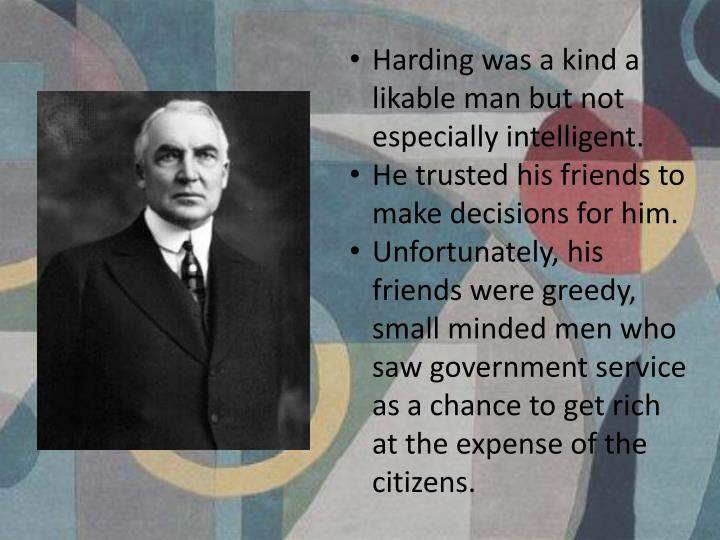 Harding was a kind a likable man but not especially intelligent.