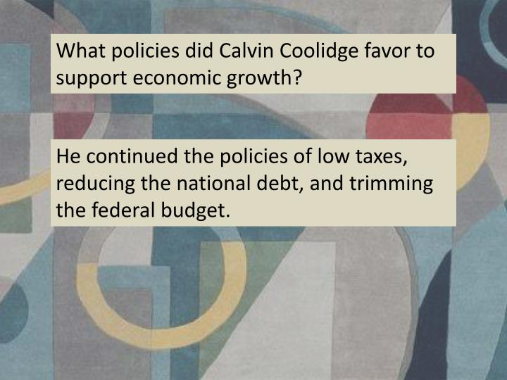What policies did Calvin Coolidge favor to support economic growth?