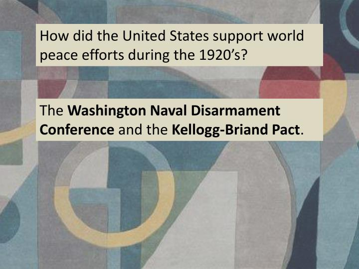 How did the United States support world peace efforts during the 1920's?