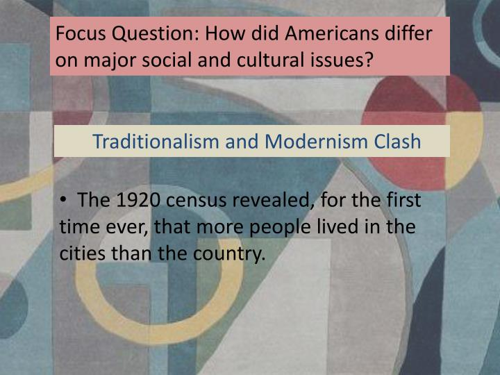 Focus Question: How did Americans differ on major social and cultural issues?