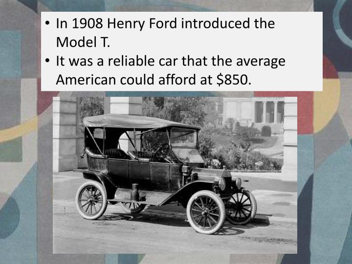 In 1908 Henry Ford introduced the Model