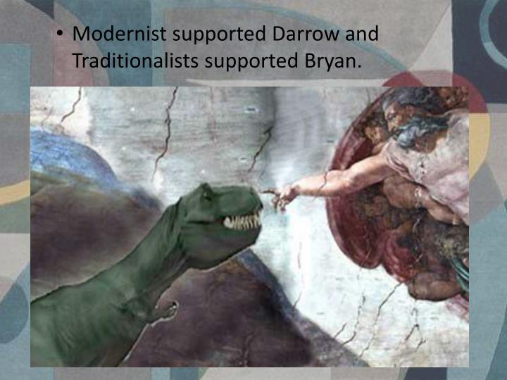 Modernist supported Darrow and Traditionalists supported Bryan.