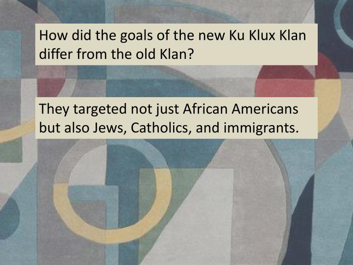 How did the goals of the new Ku Klux Klan differ from the old Klan?