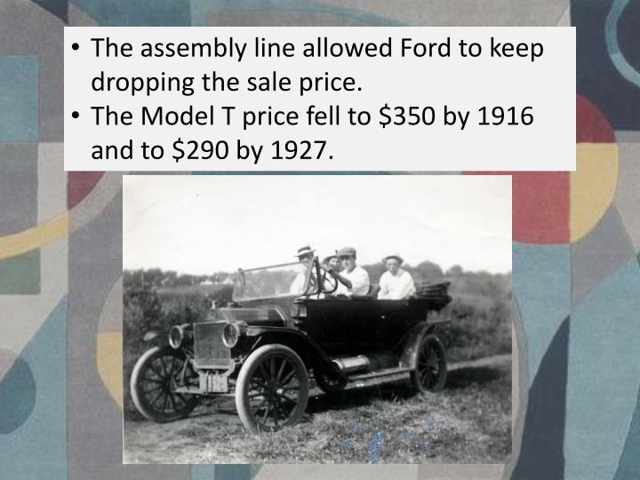 The assembly line allowed Ford to keep dropping the sale price.