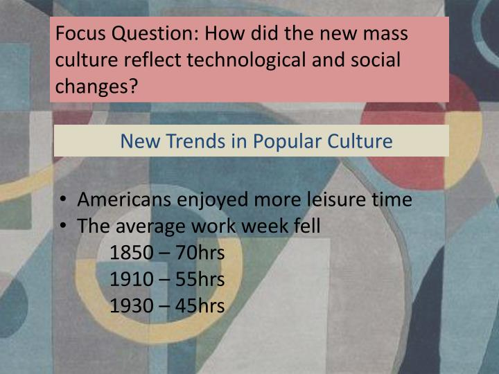 Focus Question: How did the new mass culture reflect technological and social changes?