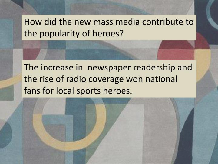 How did the new mass media contribute to the popularity of heroes?