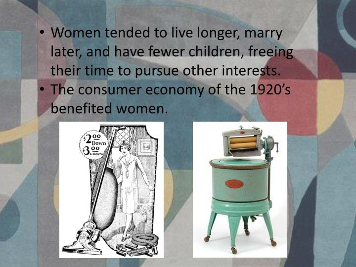 Women tended to live longer, marry later, and have fewer children, freeing their time to pursue other interests.