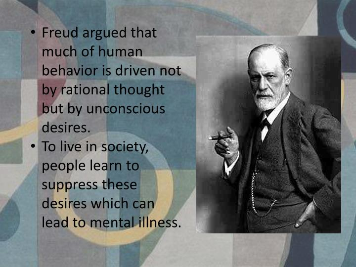 Freud argued that much of human behavior is driven not by rational thought but by unconscious desires.