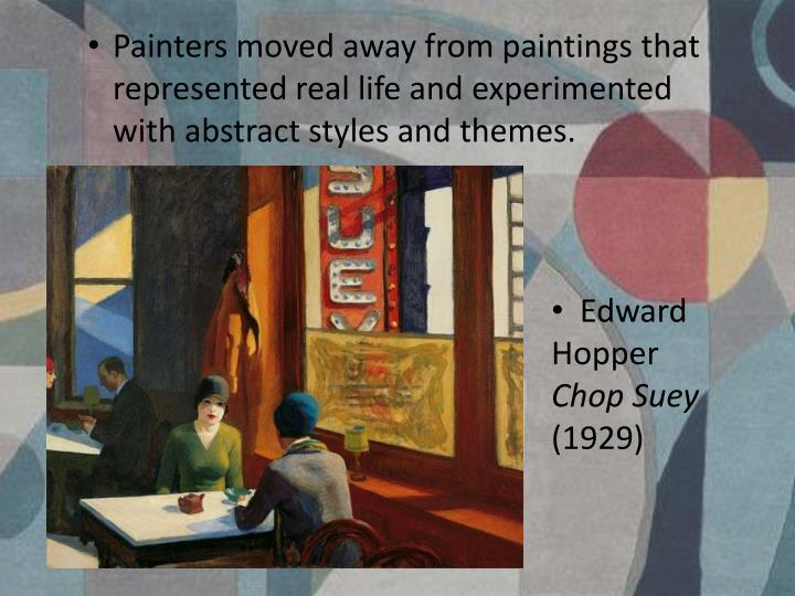 Painters moved away from paintings that represented real life and experimented with abstract styles and themes.