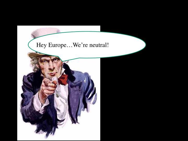 Hey Europe…We're neutral!