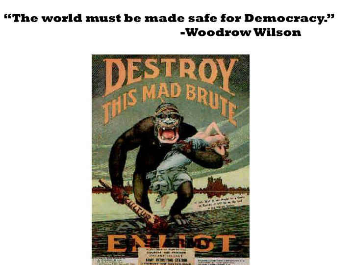 """""""The world must be made safe for Democracy."""""""