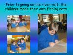 prior to going on the river visit the children made their own fishing nets