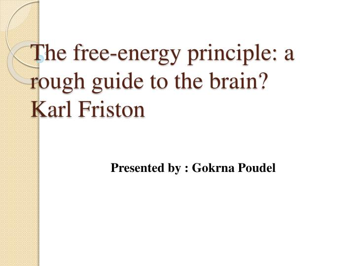 The free energy principle a rough guide to the brain karl friston