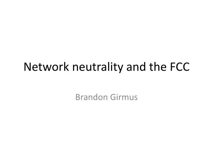 Network neutrality and the FCC