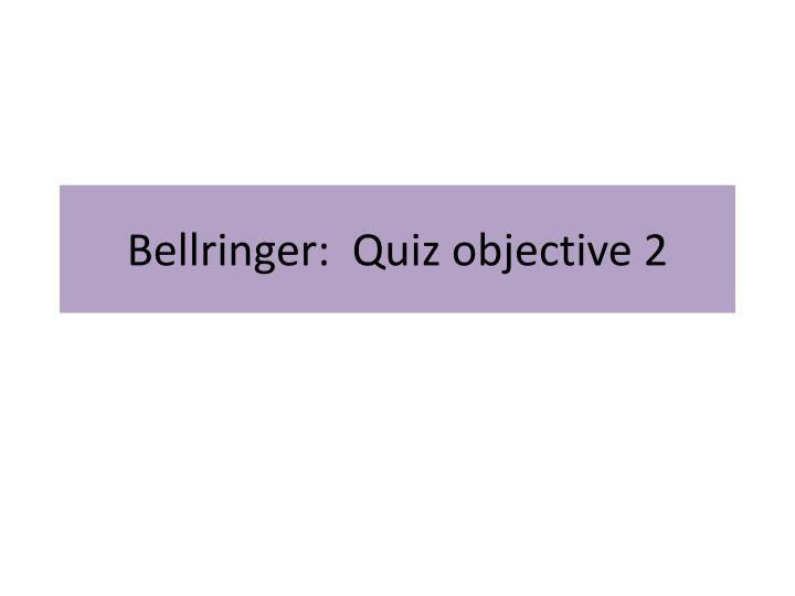 bellringer quiz objective 2