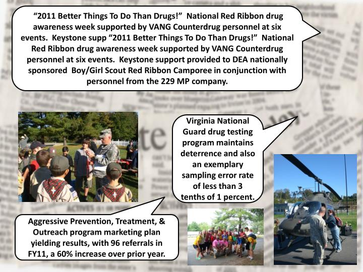 """""""2011 Better Things To Do Than Drugs!""""  National Red Ribbon drug awareness week supported by VANG Counterdrug personnel at six events.  Keystone supp """"2011 Better Things To Do Than Drugs!""""  National Red Ribbon drug awareness week supported by VANG Counterdrug personnel at six events.  Keystone support provided to DEA nationally sponsored  Boy/Girl Scout Red Ribbon"""