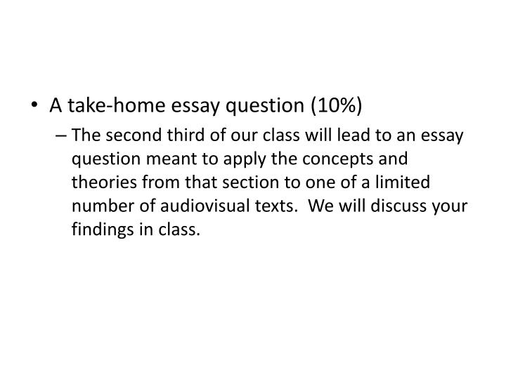 A take-home essay question (10%)