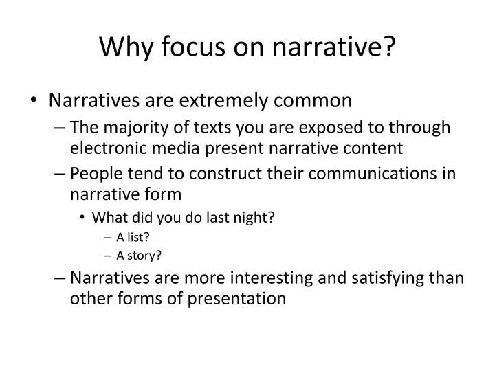Why focus on narrative?
