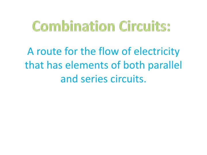 a route for the flow of electricity that has elements of both parallel and series circuits