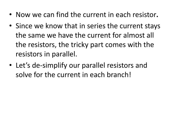 Now we can find the current in each resistor