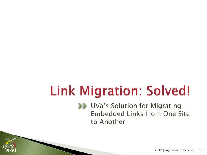 Link Migration: Solved!