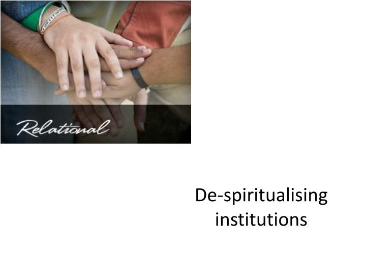 De-spiritualising institutions