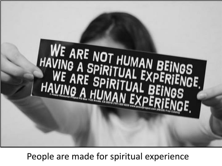 People are made for spiritual experience