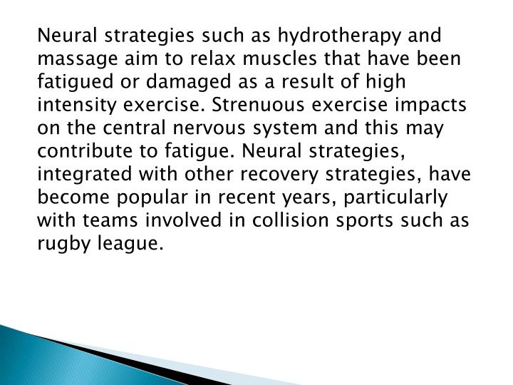 Neural strategies such as hydrotherapy and massage aim to relax muscles that have been fatigued or d...