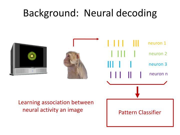 Background:  Neural decoding