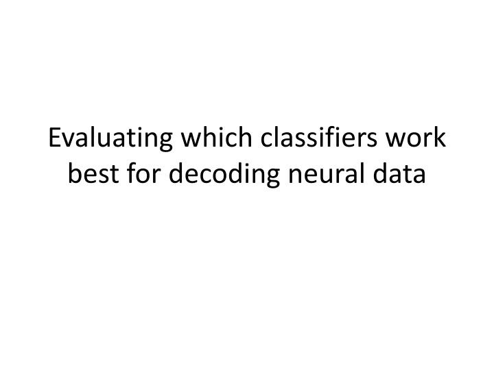 evaluating which classifiers work best for decoding neural data