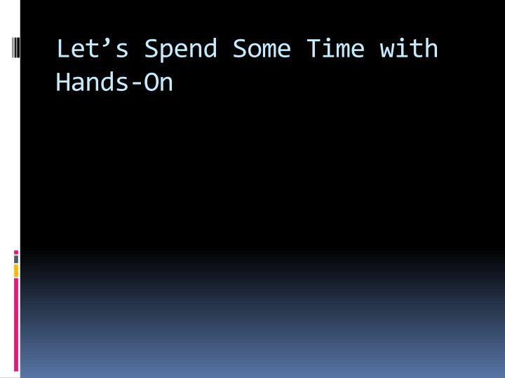 Let's Spend Some Time with Hands-On