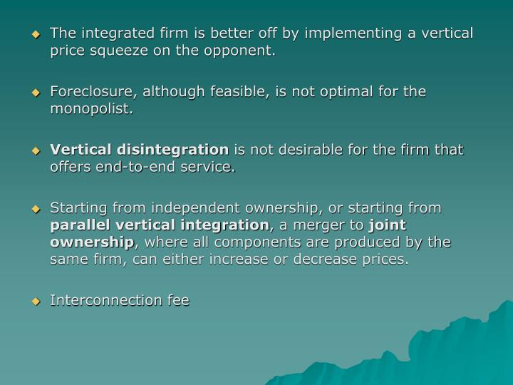 The integrated firm is better off by implementing a vertical price squeeze on the opponent.