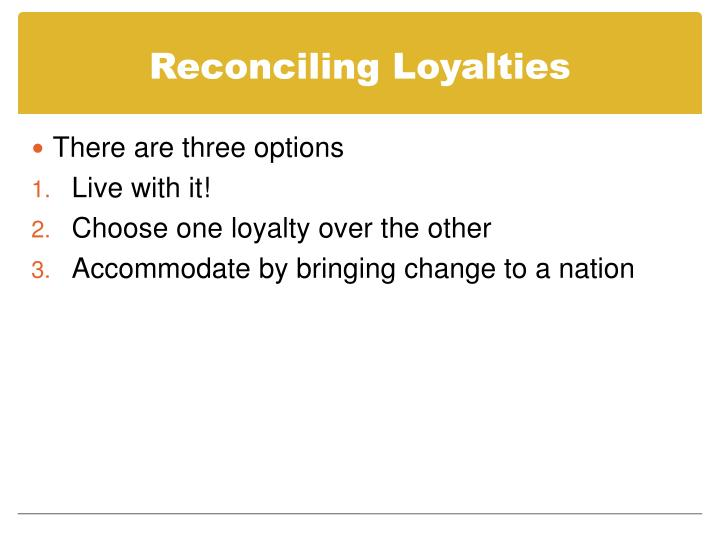 Reconciling Loyalties